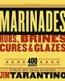 Marinades, Rubs, Brines, Cures and Glazes: 400 Recipes for Poultry, Meat, Seafood, and Vegetables [A Cookbook]