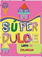 Súper Dulce Libro de Colorear: Libro asombroso para niños de todas las edades Actividad divertida con magdalenas, helados, galletas y más Libro para colorear para niñas, niños y jóvenes con diseños lindos y bonitos
