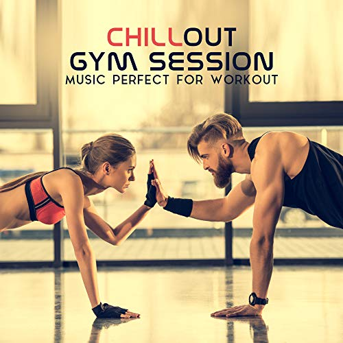 Chillout Gym Session – Music Perfect for Workout