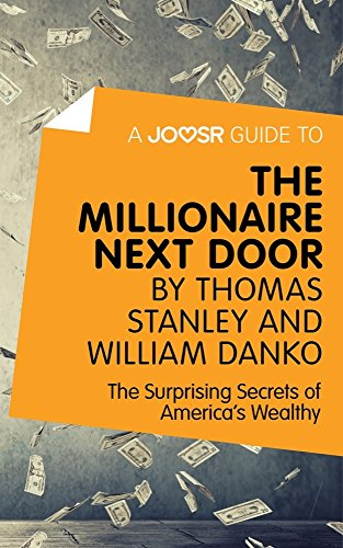 A Joosr Guide to... The Millionaire Next Door by Thomas Stanley and William Danko: The Surprising Secrets of America's Wealthy (English Edition)
