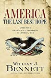 By Dr. William J. Bennett: America: The Last Best Hope (Volume I): From the Age of Discovery to a World at War