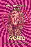Me, Myself and ADHD (English Edition)