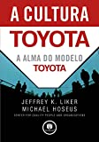 A Cultura Toyota: A Alma do Modelo Toyota (Portuguese Edition)