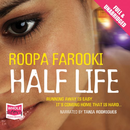 Half Life                   By:                                                                                                                                 Roopa Farooki                               Narrated by:                                                                                                                                 Tania Rodrigues                      Length: 7 hrs and 35 mins     Not rated yet     Overall 0.0