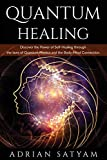 QUANTUM HEALING: Discover the Power of Self-Healing through the laws of Quantum Physics and the Body-Mind Connection