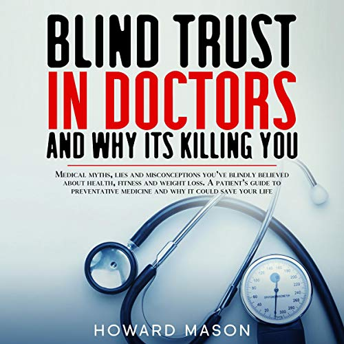 Page de couverture de Blind Trust in Doctors and Why Its Killing You