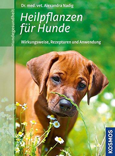 Nadig, Alexandra<br />Heilpflanzen für Hunde: Wirkungsweise, Rezepturen und Anwendung