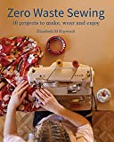 Zero Waste Sewing: 16 projects to make, wear and enjoy