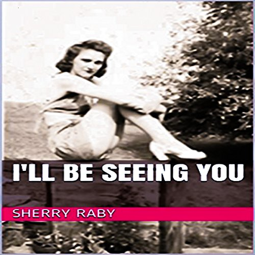 I'll Be Seeing You                   By:                                                                                                                                 Sherry Raby                               Narrated by:                                                                                                                                 Kay Webster                      Length: 1 hr and 30 mins     Not rated yet     Overall 0.0