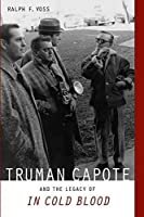 Truman Capote and the Legacy of In Cold Blood by Ralph F. Voss(2015-03-15)