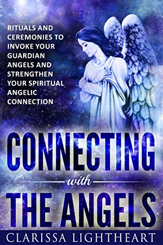Couverture du livre Connecting with the Angels: Rituals and Ceremonies to Invoke Your Guardian Angels and Strengthen Your Spiritual Angelic Connection (English Edition)