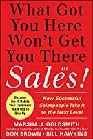 What Got You Here Won't Get You There in Sales!: How Successful Salespeople Take It to the Next Level