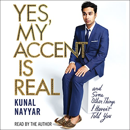 Yes, My Accent Is Real Audiobook By Kunal Nayyar cover art