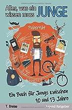 Alles, was ein Junge wissen muss: Ein Buch für Jungs zwischen 10 und 13 Jahren (German Edition)