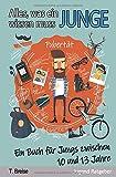 Alles, was ein Junge wissen muss: Ein Buch für Jungs zwischen 10 und 13...