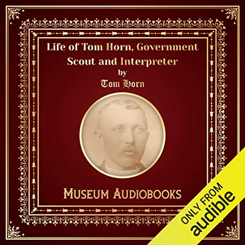 Life of Tom Horn, Government Scout and Interpreter Audiobook By Tom Horn cover art