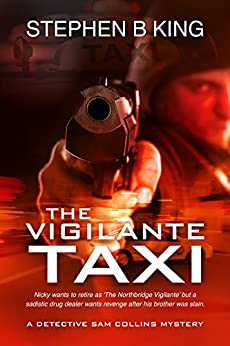 The Vigilante Taxi (Detective Sam Collins Mystery Book 2) by [Stephen B King]