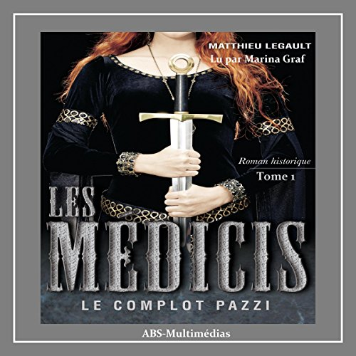 Le complot Pazzi     Les Médicis 1              By:                                                                                                                                 Matthieu Legault                               Narrated by:                                                                                                                                 Marina Graf                      Length: 13 hrs and 29 mins     Not rated yet     Overall 0.0