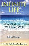 Infinite Life: Seven Virtues for Living Well - Robert Thurman