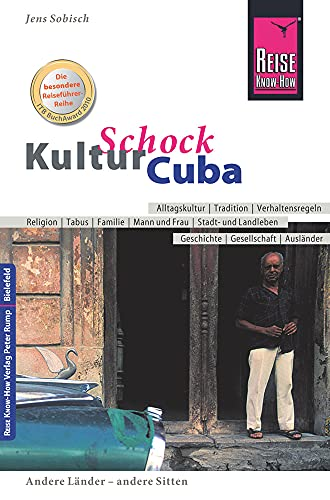 Reise Know-How KulturSchock Cuba: Alltagskultur, Traditionen, Verhaltensregeln, ...