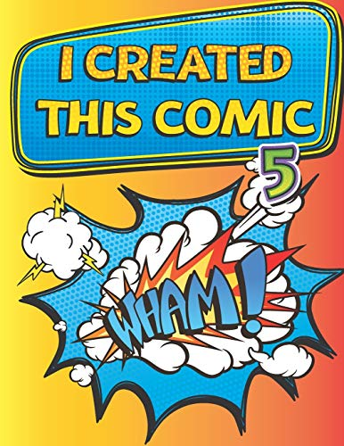 I Created This Comic 5: Super Fun Blank Comics, Create Your Own Comic Books For Kids Of All Ages, Great As Gifts And Occupied For Hours