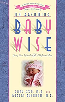 On Becoming Baby Wise: Giving Your Infant the Gift of Nighttime Sleep by [Gary Ezzo, Robert Bucknam MD]