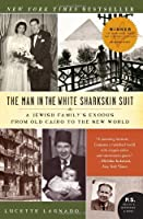 The Man in the White Sharkskin Suit: A Jewish Family's Exodus from Old Cairo to the New World (P.S.) by Lucette Lagnado(2008-07-01)