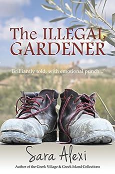 The Illegal Gardener (The Greek Village Series Book 1) by [Sara Alexi]