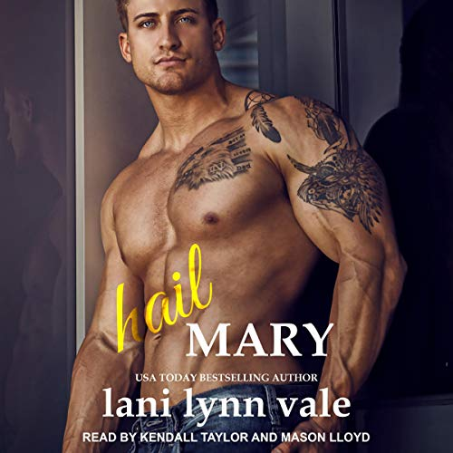 Hail Mary     Hail Raisers Series, Book 6              By:                                                                                                                                 Lani Lynn Vale                               Narrated by:                                                                                                                                 Mason Lloyd,                                                                                        Kendall Taylor                      Length: 6 hrs and 21 mins     66 ratings     Overall 4.7