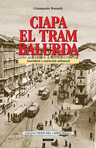 Ciapa el tram balurda: Aneddoti e curiosità milanesi (Italian Edition)