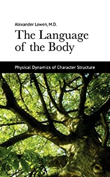The Language of the Body by [Dr. Alexander Lowen M.D.]