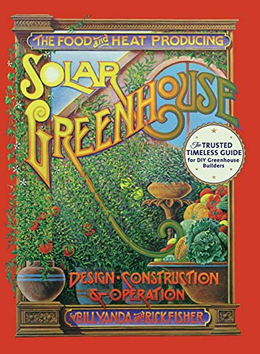 The Food and Heat Producing Solar Greenhouse: Design, Construction and Operation