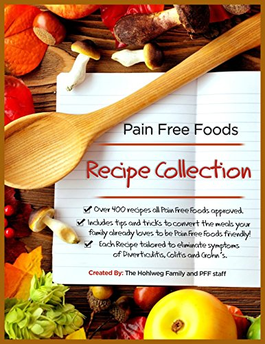 Pain Free Foods Recipe Book: Over 400 Pain Free Foods Approved Recipes!