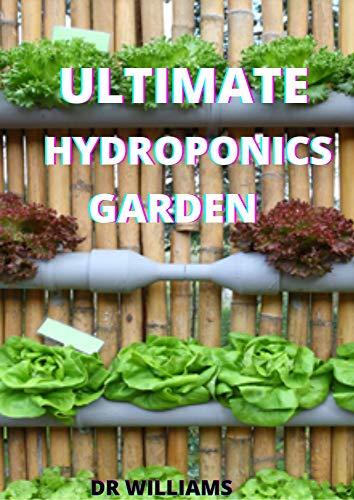 ULTIMATE HYDROPONICS GARDEN: THE ULTIMATE HYDROPONICS GARDEN (English Edition)