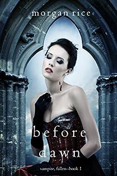 Before Dawn (Vampire, Fallen—Book 1) by [Morgan Rice]