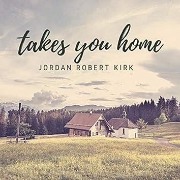 Takes You Home