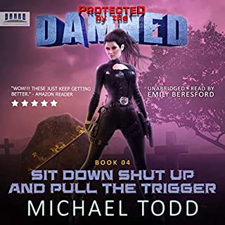 Sit Down Shut Up and Pull the Trigger     Protected by the Damned, Book 4              By:                                                                                                                                 Michael Todd,                                                                                        Michael Anderle,                                                                                        Laurie Starkey                               Narrated by:                                                                                                                                 Emily Beresford                      Length: 6 hrs and 5 mins     1 rating     Overall 5.0