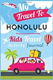 My Travel to Honolulu Kids activity preschool Journal / NoteBook / Workbook  6x9 120 Pages chidren traveler Diary: for your Children travel, vacation ... holiday perfect gift children Kids pre