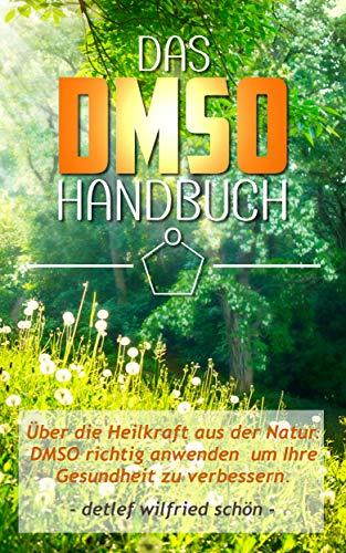 Das DMSO Handbuch! DMSO, über die Heilkraft aus der Natur. DMSO anwenden, um die Gesundheit zu verbessern.
