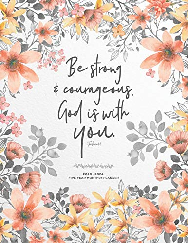 Be Strong & Courageous God is With You, Joshua 1:9, 2020-2024 Five Year Monthly Planner: Inspirational Christian 60 Month Calendar, Agenda & Simple ... Setting Lists | Poppy Floral Watercolor Art
