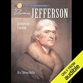 Sterling Biographies     Thomas Jefferson              By:                                                                                                                                 Rita Thievon Mullin                               Narrated by:                                                                                                                                 Roscoe Orman                      Length: 2 hrs and 30 mins     16 ratings     Overall 3.7
