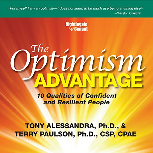 The Optimism Advantage     10 Qualities of Confident and Resilient People              Written by:                                                                                                                                 Terry Paulson,                                                                                        Tony Alessandra                               Narrated by:                                                                                                                                 Tony Alessandra,                                                                                        Terry Paulson                      Length: 5 hrs and 26 mins     1 rating     Overall 5.0