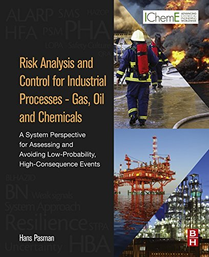 Risk Analysis and Control for Industrial Processes - Gas, Oil and Chemicals: A System Perspective for Assessing and Avoiding Low-Probability, High-Consequence Events (English Edition)