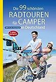 Die 99 schönsten Radtouren für Camper in Deutschland mit GPS-Tracks Download, E-Bike geeignet (Die schönsten Radtouren...)