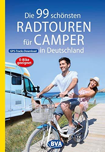 Die 99 schönsten Radtouren für Camper in Deutschland mit GPS-Tracks Download, E-Bike geeignet (Die schönsten Radtouren...) (German Edition)