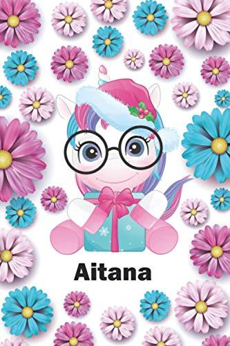 Aitana: Cuaderno de notas unicornio para niña con nombre personalizado Aitana, regalo de cumpleaños y navidad o san valentín - 110 paginas.
