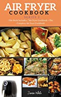 """AIR FRYER COOKBOOK series2: This Book Includes: """"Air Fryer Cookbook + The Complete Air Fryer Cookbook"""""""
