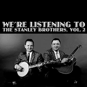 We're Listening The Stanley Brothers, Vol. 2
