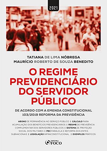 O Regime Previdenciário do Servidor Público: De acordo com a Emenda Constitucional 103/2019 Reforma da Previdência
