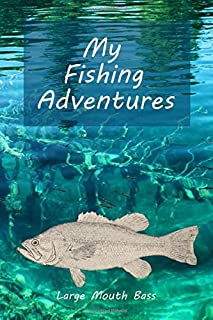 My Fishing Adventures: Large Mouth Bass Cover - Fishing Journal for Kids; Includes 100 Journaling Pages for Documenting Fishing Notes, Drawings and Memories of Their Fishing Trip